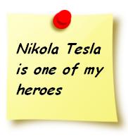 Nikola Tesla is one of my heroes