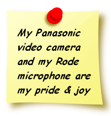My Panasonic video camera and my Rode microphone are my pride and joy
