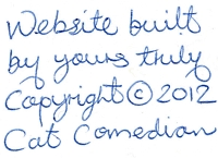 Website built by yours truly copyright (c) 2012 Cat Comedian